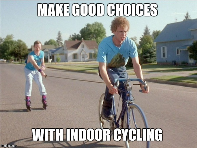 Napoleon dynamite cycling  | MAKE GOOD CHOICES WITH INDOOR CYCLING | image tagged in napoleon dynamite,cycling,spinning,spin class,exercise,biking | made w/ Imgflip meme maker
