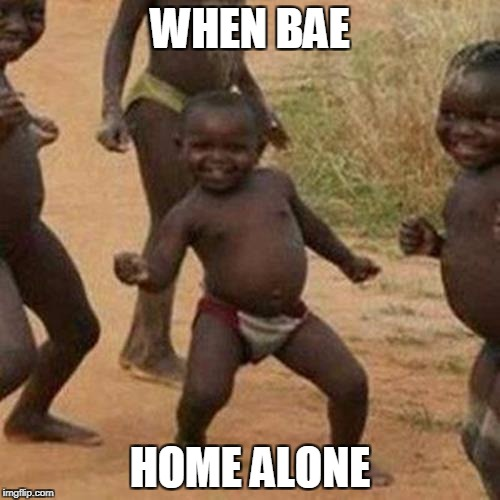 Third World Success Kid Meme | WHEN BAE HOME ALONE | image tagged in memes,third world success kid | made w/ Imgflip meme maker
