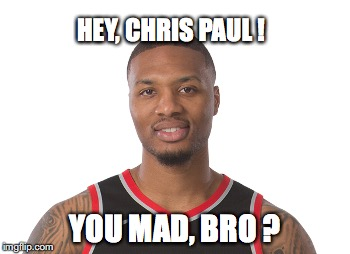 HEY, CHRIS PAUL ! YOU MAD, BRO ? | image tagged in nba,all star,lillard,chris paul | made w/ Imgflip meme maker