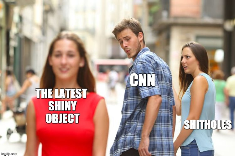 Distracted Boyfriend Meme | SHITHOLES CNN THE LATEST SHINY OBJECT | image tagged in memes,distracted boyfriend | made w/ Imgflip meme maker