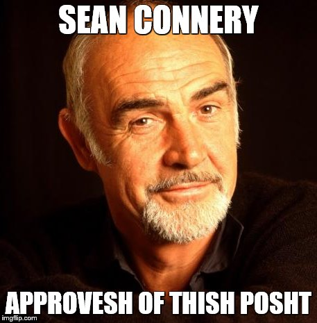 SEAN CONNERY APPROVESH OF THISH POSHT | made w/ Imgflip meme maker