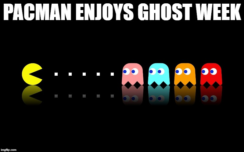 Pac Man Ghost Hunter | PACMAN ENJOYS GHOST WEEK | image tagged in pac man ghost hunter,memes,ghost week | made w/ Imgflip meme maker