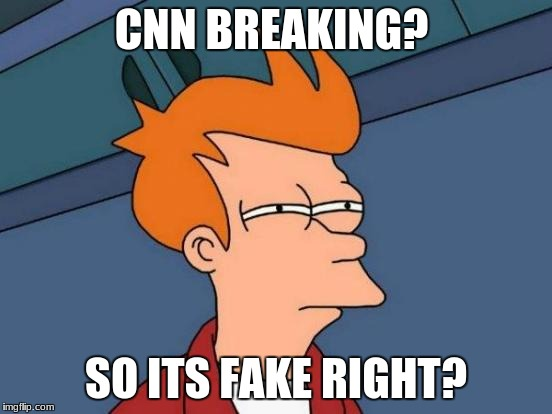 Futurama Fry Meme | CNN BREAKING? SO ITS FAKE RIGHT? | image tagged in memes,futurama fry | made w/ Imgflip meme maker