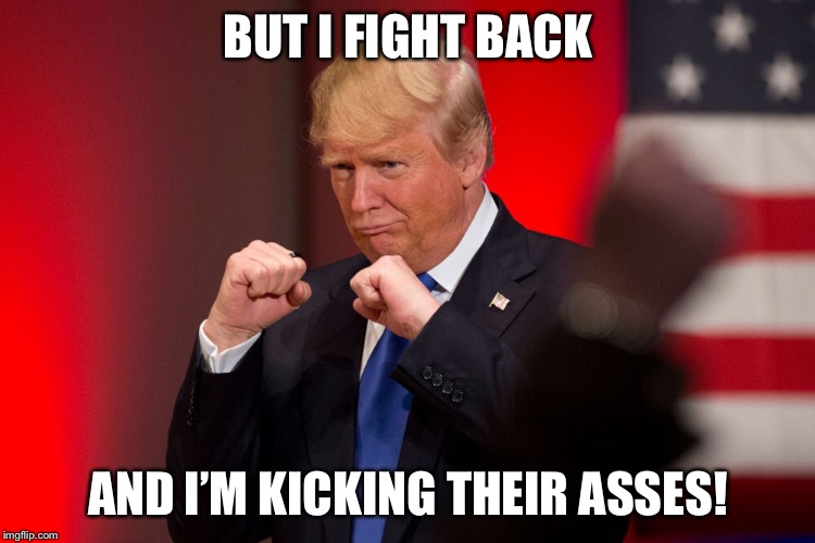 BUT I FIGHT BACK AND I'M KICKING THEIR ASSES! | made w/ Imgflip meme maker
