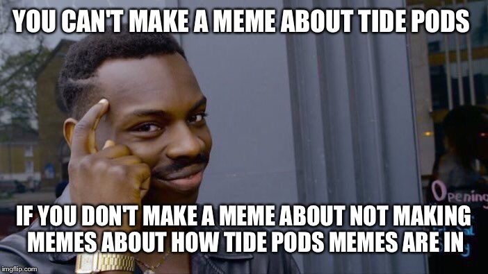 Roll Safe Think About It Meme | YOU CAN'T MAKE A MEME ABOUT TIDE PODS IF YOU DON'T MAKE A MEME ABOUT NOT MAKING MEMES ABOUT HOW TIDE PODS MEMES ARE IN | image tagged in memes,roll safe think about it | made w/ Imgflip meme maker