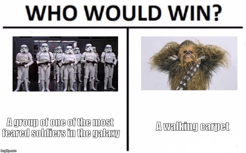 Who Would Win? Meme | A group of one of the most feared soldiers in the galaxy A walking carpet | image tagged in memes,who would win | made w/ Imgflip meme maker