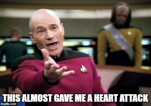 Picard Wtf Meme | THIS ALMOST GAVE ME A HEART ATTACK | image tagged in memes,picard wtf | made w/ Imgflip meme maker
