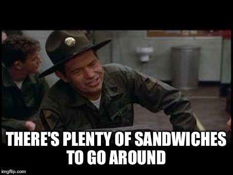 THERE'S PLENTY OF SANDWICHES TO GO AROUND | made w/ Imgflip meme maker