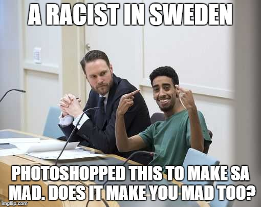 A RACIST IN SWEDEN PHOTOSHOPPED THIS TO MAKE SA MAD. DOES IT MAKE YOU MAD TOO? | image tagged in smash allen,racists | made w/ Imgflip meme maker