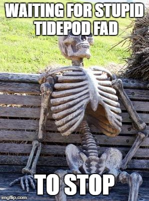 Plz stop | WAITING FOR STUPID TIDEPOD FAD TO STOP | image tagged in memes,waiting skeleton,tide pod challenge | made w/ Imgflip meme maker