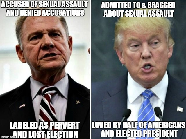 ACCUSED OF SEXUAL ASSAULT AND DENIED ACCUSATIONS LABELED AS PERVERT AND LOST ELECTION ADMITTED TO & BRAGGED ABOUT SEXUAL ASSAULT LOVED BY HA | image tagged in moore trump hypocricy | made w/ Imgflip meme maker