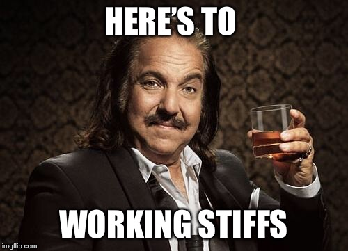 HERE'S TO WORKING STIFFS | made w/ Imgflip meme maker