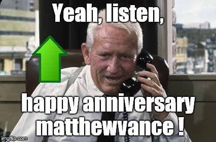 Tracy | Yeah, listen, happy anniversary matthewvance ! | image tagged in tracy | made w/ Imgflip meme maker