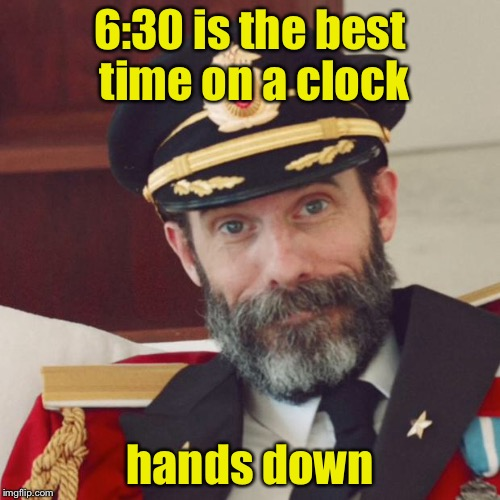 Captain Obvious | 6:30 is the best time on a clock hands down | image tagged in captain obvious | made w/ Imgflip meme maker