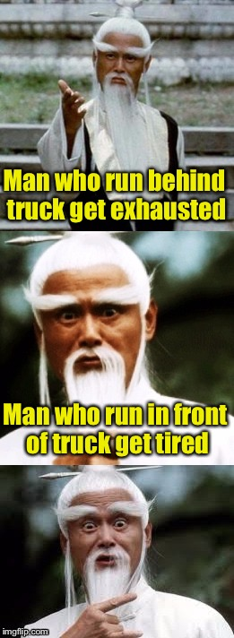 Bad Pun Chinese Man | Man who run behind truck get exhausted Man who run in front of truck get tired | image tagged in bad pun chinese man | made w/ Imgflip meme maker