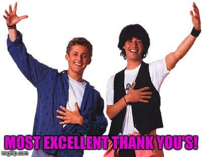 MOST EXCELLENT THANK YOU'S! | made w/ Imgflip meme maker