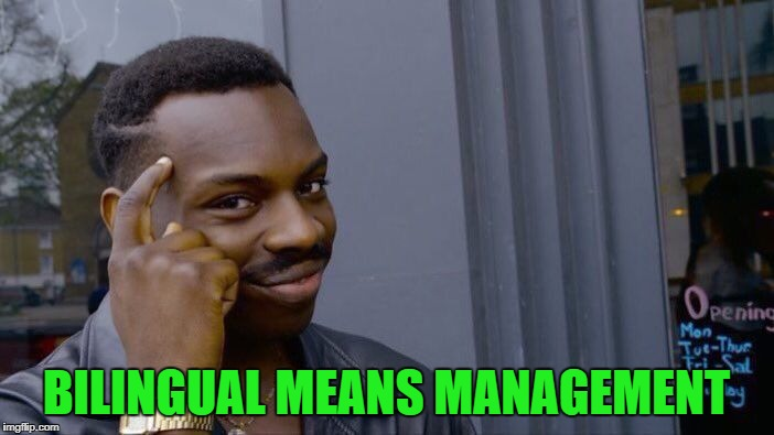 Roll Safe Think About It Meme | BILINGUAL MEANS MANAGEMENT | image tagged in memes,roll safe think about it | made w/ Imgflip meme maker
