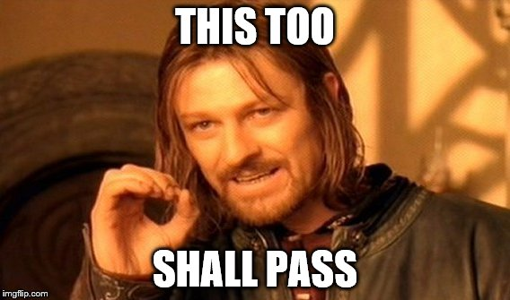 One Does Not Simply Meme | THIS TOO SHALL PASS | image tagged in memes,one does not simply | made w/ Imgflip meme maker