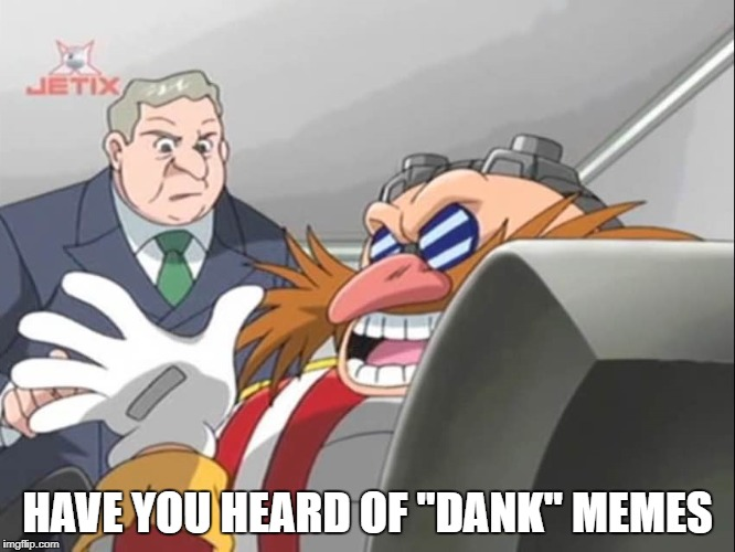 "You See, but He Doesn't - Sonic X | HAVE YOU HEARD OF ""DANK"" MEMES 