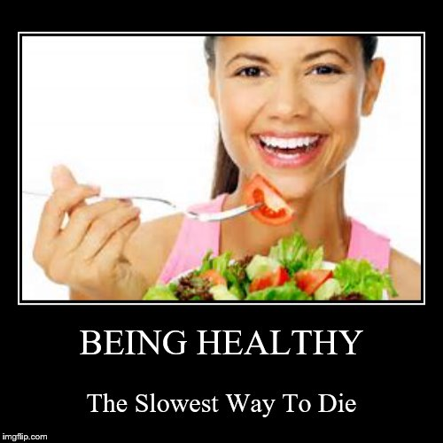 BEING HEALTHY | The Slowest Way To Die | image tagged in funny,demotivationals | made w/ Imgflip demotivational maker