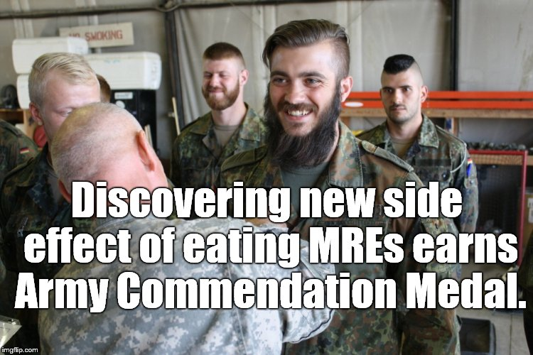 Discovering new side effect of eating MREs earns Army Commendation Medal. | made w/ Imgflip meme maker