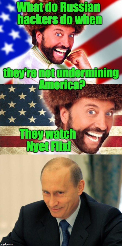 Bad Pun Yakov Smirnoff | What do Russian hackers do when They watch Nyet Flix! they're not undermining America? | image tagged in memes,yakov smirnoff,vladimir putin,bad pun yakov smirnoff | made w/ Imgflip meme maker