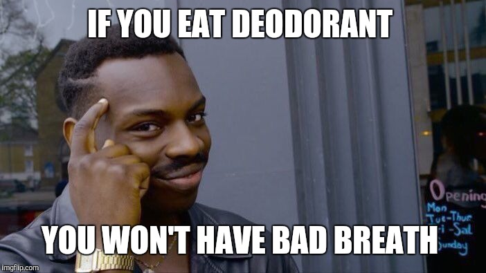 Roll Safe Think About It Meme | IF YOU EAT DEODORANT YOU WON'T HAVE BAD BREATH | image tagged in memes,roll safe think about it | made w/ Imgflip meme maker