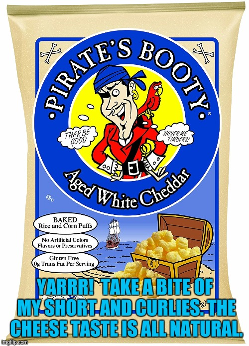 YARRR!  TAKE A BITE OF MY SHORT AND CURLIES. THE CHEESE TASTE IS ALL NATURAL. | made w/ Imgflip meme maker