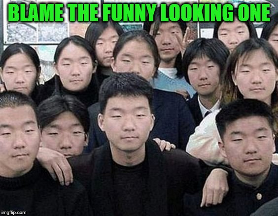BLAME THE FUNNY LOOKING ONE | made w/ Imgflip meme maker