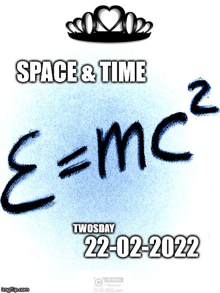 22-02-2022 | SPACE & TIME TWOSDAY 22-02-2022 | image tagged in 22-02-2022,twosday,movemevent,happy day,memes,albert einstein | made w/ Imgflip meme maker
