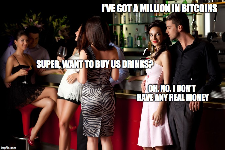 Big Spender | I'VE GOT A MILLION IN BITCOINS SUPER, WANT TO BUY US DRINKS? OH, NO, I DON'T HAVE ANY REAL MONEY | image tagged in bitcoin,single life,economics,cryptocurrency | made w/ Imgflip meme maker