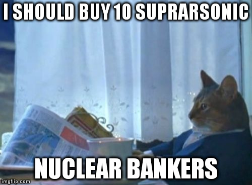 I Should Buy A Boat Cat Meme | I SHOULD BUY 10 SUPRARSONIC NUCLEAR BANKERS | image tagged in memes,i should buy a boat cat | made w/ Imgflip meme maker