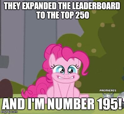 HELL YEAH! | THEY EXPANDED THE LEADERBOARD TO THE TOP 250 AND I'M NUMBER 195! | image tagged in excited pinkie pie,memes,leaderboard,xanderbrony | made w/ Imgflip meme maker