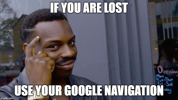 Roll Safe Think About It Meme | IF YOU ARE LOST USE YOUR GOOGLE NAVIGATION | image tagged in memes,roll safe think about it | made w/ Imgflip meme maker