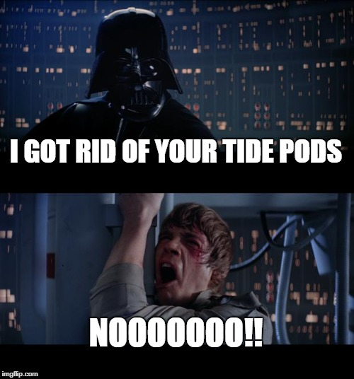 Star Wars No Meme | I GOT RID OF YOUR TIDE PODS NOOOOOOO!! | image tagged in memes,star wars no,funny,tide pods | made w/ Imgflip meme maker