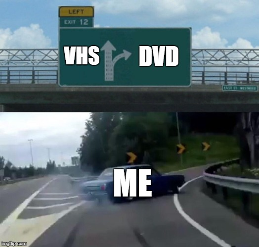 DVD vs VHS | DVD VHS ME | image tagged in exit 12 highway meme,dvd,vhs,memes | made w/ Imgflip meme maker