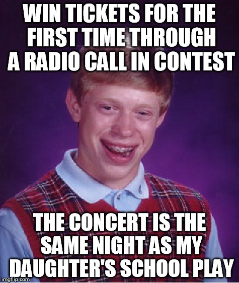Bad Luck Brian Meme | WIN TICKETS FOR THE FIRST TIME THROUGH A RADIO CALL IN CONTEST THE CONCERT IS THE SAME NIGHT AS MY DAUGHTER'S SCHOOL PLAY | image tagged in memes,bad luck brian,AdviceAnimals | made w/ Imgflip meme maker