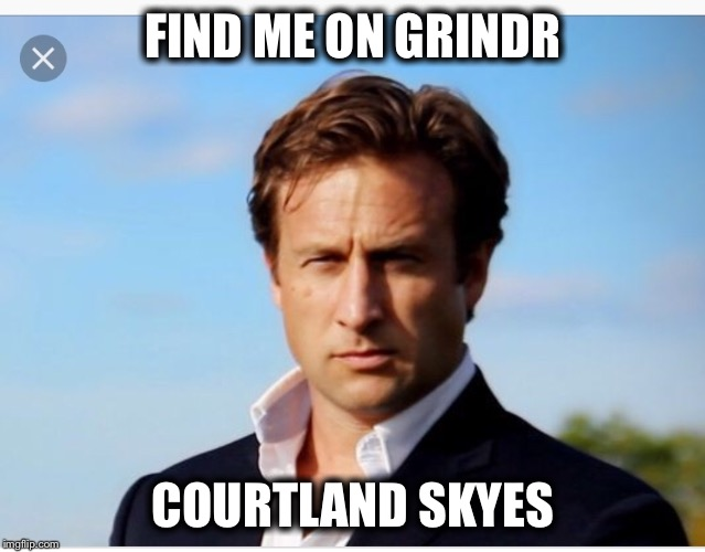 FIND ME ON GRINDR COURTLAND SKYES | image tagged in memes | made w/ Imgflip meme maker