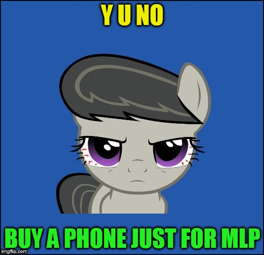 Y U NO BUY A PHONE JUST FOR MLP | made w/ Imgflip meme maker