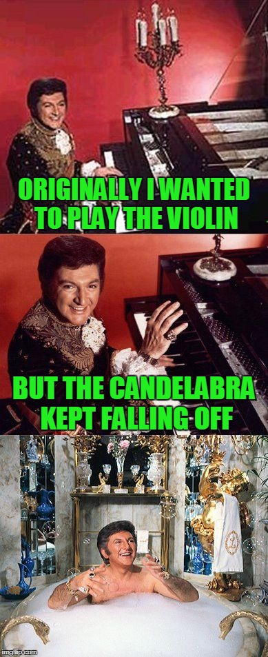 and my fancy suits kept catching fire | ORIGINALLY I WANTED TO PLAY THE VIOLIN BUT THE CANDELABRA KEPT FALLING OFF | image tagged in liberace joke,memes,liberace,funny joke | made w/ Imgflip meme maker
