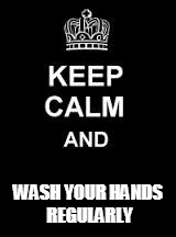 Keep calm blank | WASH YOUR HANDS REGULARLY | image tagged in keep calm blank | made w/ Imgflip meme maker