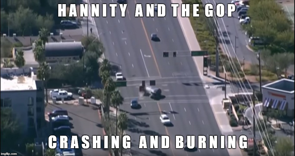 Hannity and the GOP |  H A N N I T Y   A N D  T H E  G O P; C R A S H I N G   A N D  B U R N I N G | image tagged in sean hannity,fox news,donald trump,fake news,propaganda,car crash | made w/ Imgflip meme maker