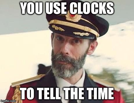 Captain Obvious | YOU USE CLOCKS TO TELL THE TIME | image tagged in captain obvious | made w/ Imgflip meme maker