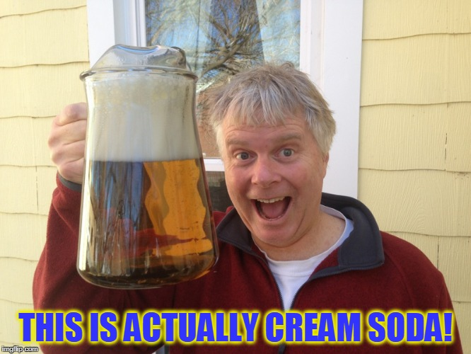 THIS IS ACTUALLY CREAM SODA! | made w/ Imgflip meme maker
