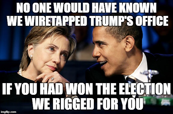 If That F****r Wins We Will All Hang By Nooses! |  NO ONE WOULD HAVE KNOWN WE WIRETAPPED TRUMP'S OFFICE; IF YOU HAD WON THE ELECTION WE RIGGED FOR YOU | image tagged in releasethememo,hillary clinton,wiretapping,obama,election 2016,rigged election | made w/ Imgflip meme maker