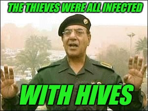 Baghdad Bob | THE THIEVES WERE ALL INFECTED WITH HIVES | image tagged in baghdad bob | made w/ Imgflip meme maker