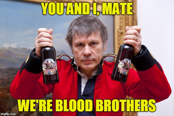 YOU AND I, MATE WE'RE BLOOD BROTHERS | made w/ Imgflip meme maker