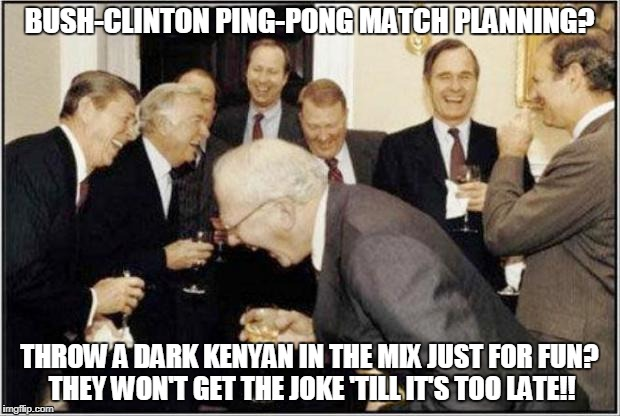 "BUSH-CLINTON PING-PONG PLANNING?  ""They won't get the joke 'till it's too late!!"" 