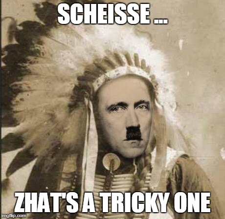 White wine or red? | SCHEISSE ... ZHAT'S A TRICKY ONE | image tagged in hitler,native american,wine | made w/ Imgflip meme maker
