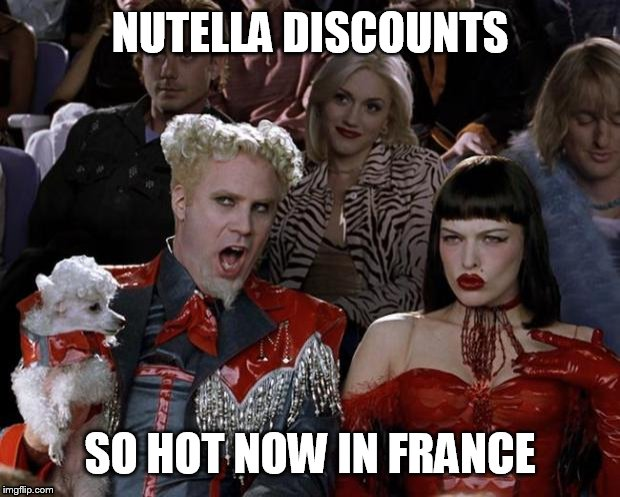 Heard there was some rioting | NUTELLA DISCOUNTS SO HOT NOW IN FRANCE | image tagged in memes,mugatu so hot right now,nutella,riots | made w/ Imgflip meme maker